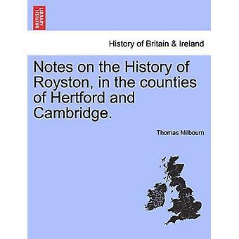 Hinweise auf die Geschichte von Royston in den Grafschaften von Hertford und Cambridge. durch Milbourn & Thomas