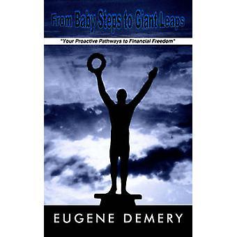 Från Baby steg till Giant hoppar din proaktiva vägar till ekonomisk frihet av Demery & Eugene