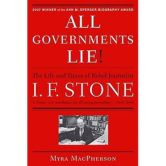 All Governments Lie The Life and Times of Rebel Journalist I. F. Stone by MacPherson & Myra