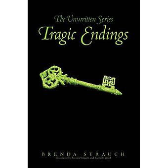 Tragic Endings The Unwritten Series by Strauch & Brenda