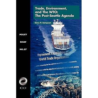 Trade Environment and the Wto The PostSeattle Agenda by Sampson & Gary