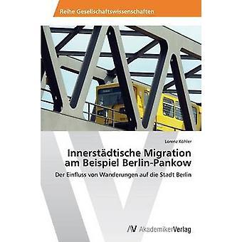 Innerstdtische Migration am Beispiel BerlinPankow by Khler Lorenz