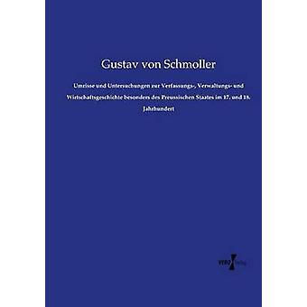 Umrisse und Untersuchungen zur Verfassungs Verwaltungs und Wirtschaftsgeschichte besonders des Preussischen Staates im 17. und 18. Jahrhundert by Schmoller & Gustav von
