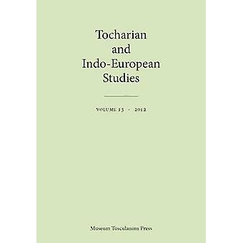 Tocharian and IndoEuropean Studies Vol. 13 by Schmidt & Klaus T.
