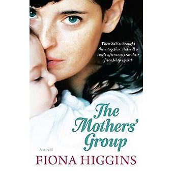 The Mothers' Group by Fiona Higgins - 9781743314081 Book