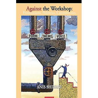 Against the Workshop:: Provocations, Polemics, Controversies