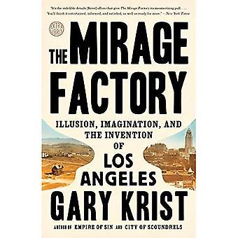L'usine de Mirage: Illusion, Imagination et l'Invention de Los Angeles