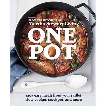 One Pot - 120+ Easy Meals from Your Skillet - Slow Cooker - Stockpot -