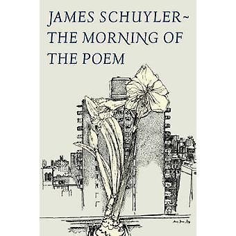 The Morning of the Poem by James Schuyler - 9780374516222 Book
