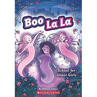 School for Ghost Girls by Rebecca Gomez - 9780545917988 Book