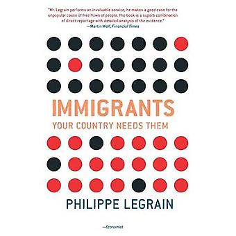 Immigrants - Your Country Needs Them by Philippe Legrain - 97806911659