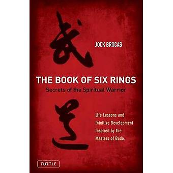 Book of Six Rings - Secrets of the Spiritual Warrior. Life Lessons and