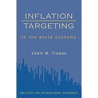 Inflation Targeting in the World Economy by Edwin M. Truman - 9780881