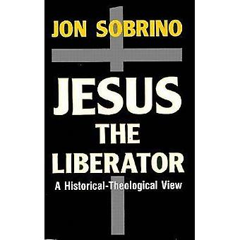 Jesus the Liberator - An Historical-Theological Reading of Jesus of Na
