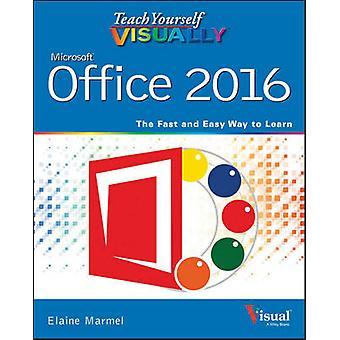 Teach Yourself Visually Office - 2016 by Elaine Marmel - 9781119074779
