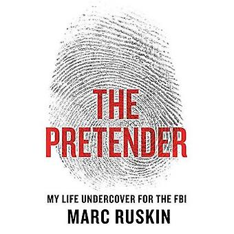 The Pretender - My Life Undercover for the FBI by Marc Ruskin - 978125
