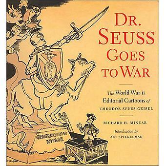Dr Seuss Goes to War - The World War II Editorial Cartoons of Theodor