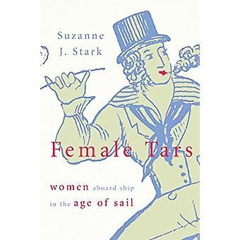 Female Tars - Women Aboard Ship in the Age of Sail by Suzanne J. Stark
