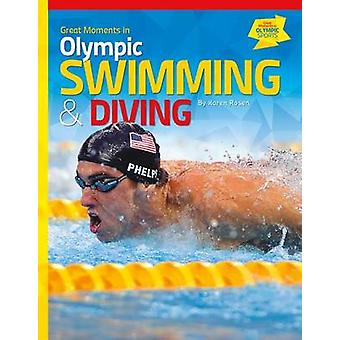 Great Moments in Olympic Swimming & Diving by Karen Rosen - 978162403