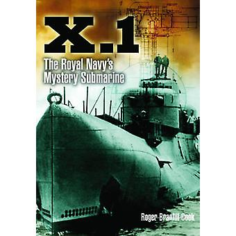 X.1 - The Royal Navy's Mystery Submarine by Roger Branfill-Cook - 9781