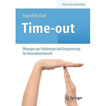 Time-Out - Ubungen Zur Selbstsorge Und Entspannung Fur Gesundheitsberu