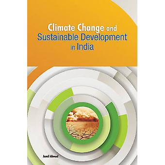Climate Change and Sustainable Development in India by Jamil Ahmad -
