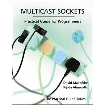 Multicast Sockets Practical Guide for Programmers by Almeroth & Kevin C.