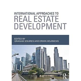 International Approaches to Real Estate Development by Graham Squires & Erwin Heurkens