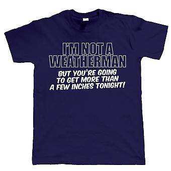 I'm Not A Weatherman, Mens Funny T Shirt