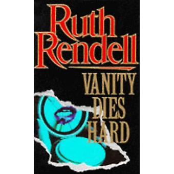 Vanity Dies Hard by Ruth Rendell