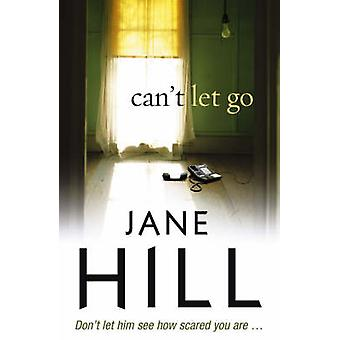 Can't Let Go by Jane Hill - 9780099514985 Book
