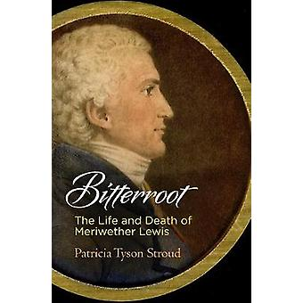 Bitterroot - The Life and Death of Meriwether Lewis by Patricia Tyson