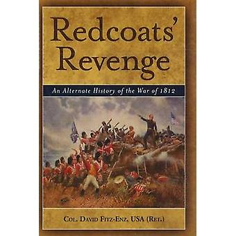 Redcoats' Revenge - An Alternate History of the War of 1812 by Colonel