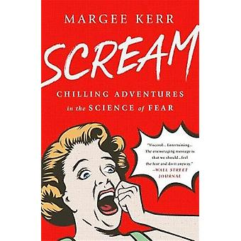 Scream - Chilling Adventures in the Science of Fear by Margee Kerr - 9
