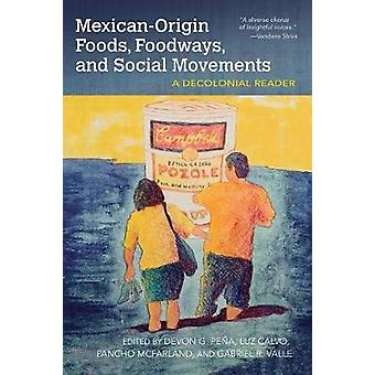 Mexican-Origin Foods - Foodways - and Social Movements - A Decolonial