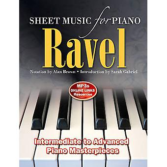 Ravel - Sheet Music for Piano - From Intermediate to Advanced; Piano Ma