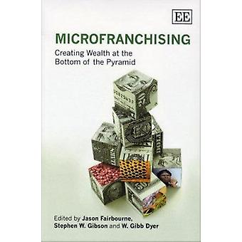 MicroFranchising - Creating Wealth at the Bottom of the Pyramid by Jas