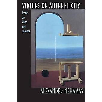 Virtues of Authenticity - Essays on Plato and Socrates by Alexander Ne