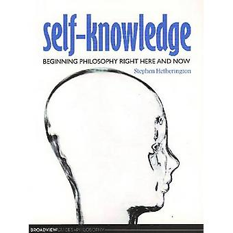 Self-Knowledge - Beginning Philosophy Right Here and Now by Stephen Ca