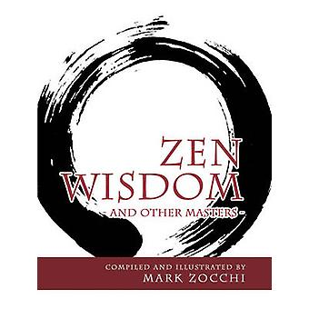 Zen Wisdom - And Other Masters by Mark Zocchi - 9781921221798 Book