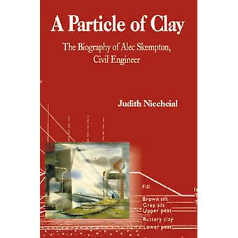 A Particle of Clay - The Biography of Alec Skempton - Civil Engineer b