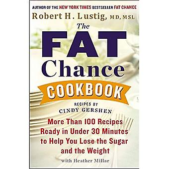The Fat Chance Cookbook: More Than 100 Recipes Ready in Under 30 Minutes to Help You Lose the Sugar and T He Weight