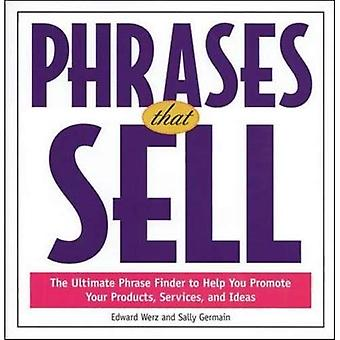 Phrases That Sell: The Ultimate Phrase Finder to Help You Promote Your Products, Services and Ideas