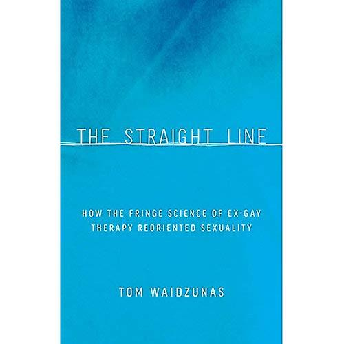 The Straight Line  How the Fringe Science of Ex-Gay Therapy Reoriented Sexuality