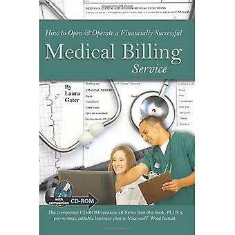 How to Open &; Operate a Financially Successful Medical Billing Service: With Companion CD-ROM