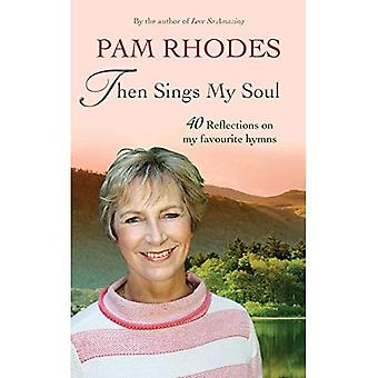 Then Sings My Soul: 40 Reflections on My Favourite� Hymns