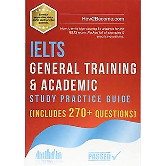 IELTS General Training & Academic Study & Practice Guide: The ULTIMATE test preparation revision workbook covering the listening, reading, writing and speaking elements for the International English Language Test System (IELTS). (Testing Series)