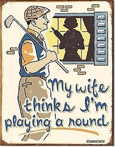 My Wife Thinks.... (Golf) funny metal sign
