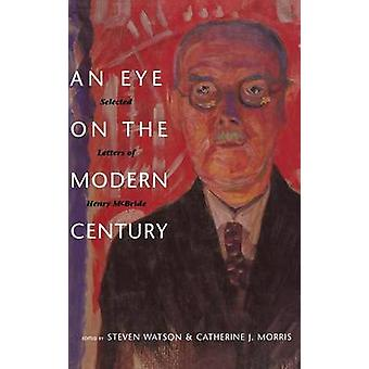 Eye on the Modern Century Selected Letters of Henry McBride by McBride & Henry