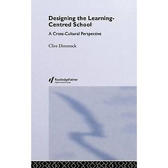 Designing and LearningCentered School A CrossCultural Perspective by Dimmock & Clive
